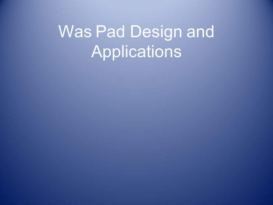 Was Pad Design and Applications