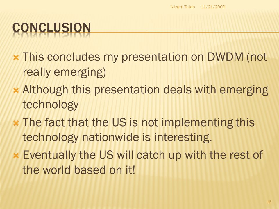 This concludes my presentation on DWDM (not really emerging) Although this presentation deals with emerging technology The fact that the US is not implementing this technology nationwide is interesting.