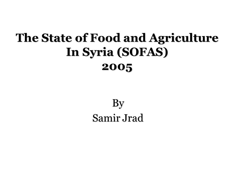 The State of Food and Agriculture In Syria (SOFAS) 2005 By Samir Jrad