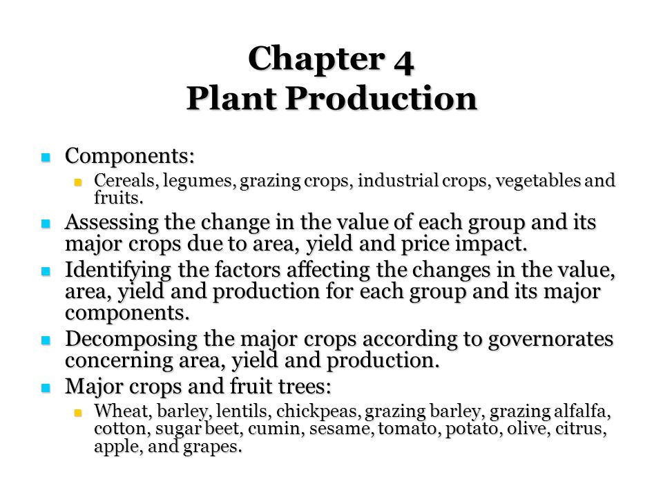 Chapter 4 Plant Production Components: Components: Cereals, legumes, grazing crops, industrial crops, vegetables and fruits.