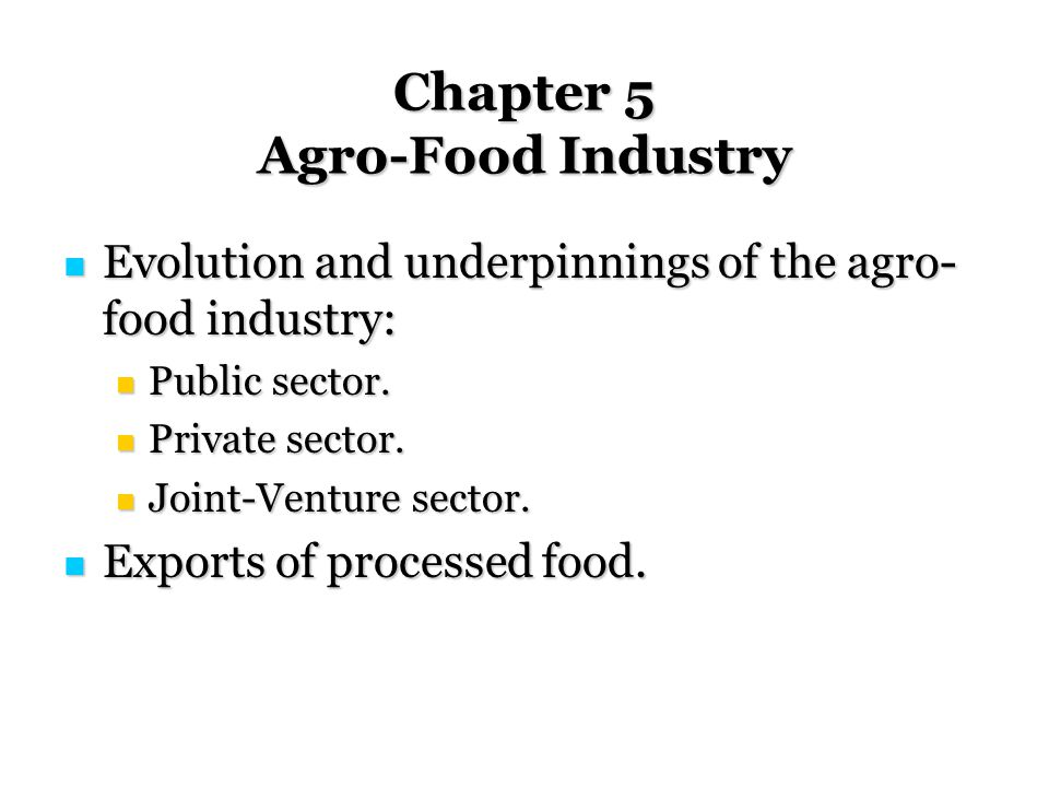 Chapter 5 Agro-Food Industry Evolution and underpinnings of the agro- food industry: Evolution and underpinnings of the agro- food industry: Public sector.