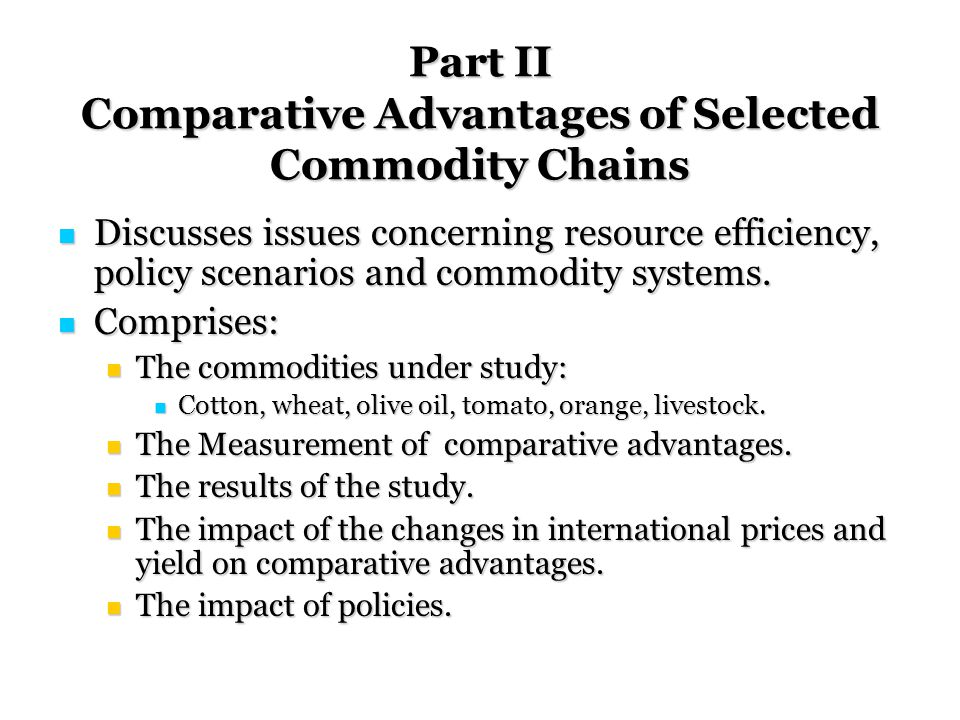 Part II Comparative Advantages of Selected Commodity Chains Discusses issues concerning resource efficiency, policy scenarios and commodity systems.