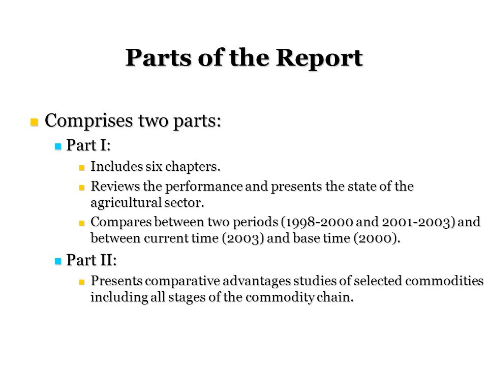 Parts of the Report Comprises two parts: Comprises two parts: Part I: Part I: Includes six chapters.