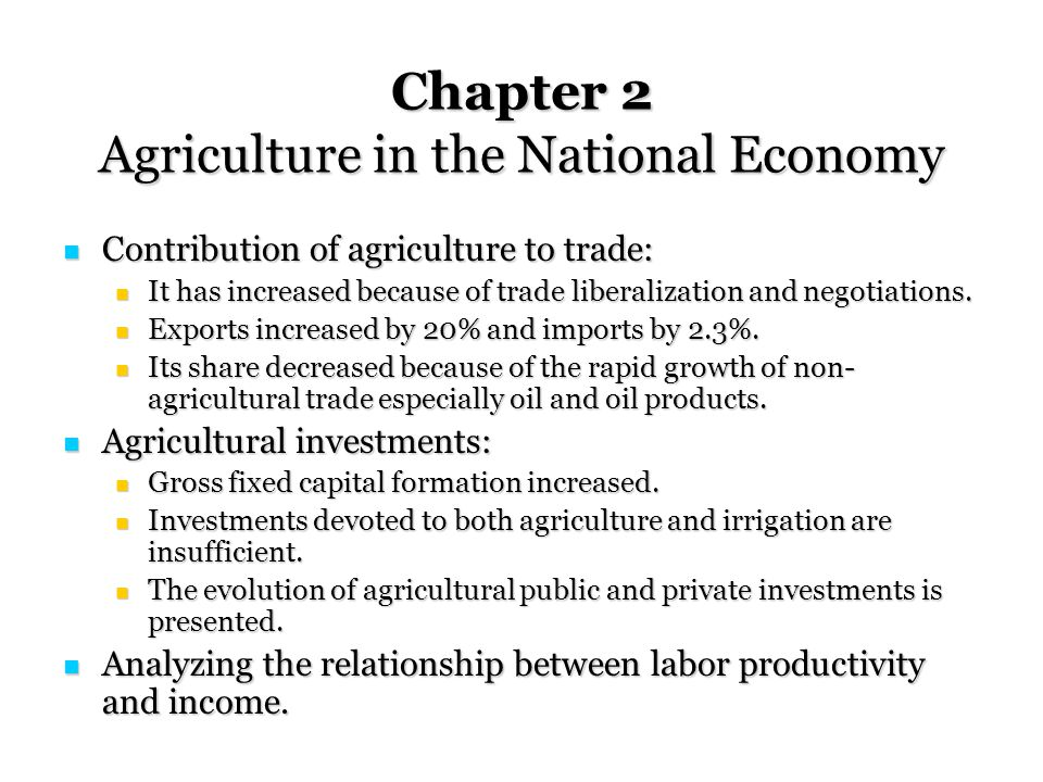 Chapter 2 Agriculture in the National Economy Contribution of agriculture to trade: Contribution of agriculture to trade: It has increased because of trade liberalization and negotiations.