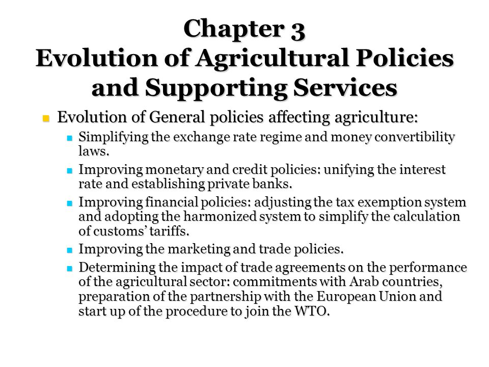 Chapter 3 Evolution of Agricultural Policies and Supporting Services Evolution of General policies affecting agriculture: Evolution of General policies affecting agriculture: Simplifying the exchange rate regime and money convertibility laws.