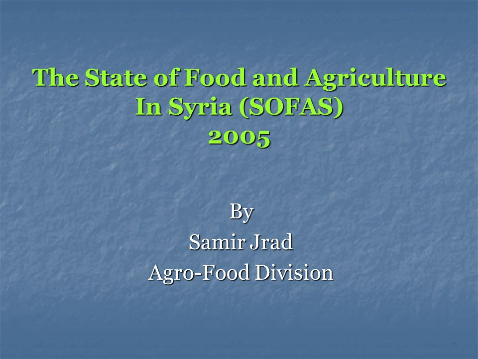 The State of Food and Agriculture In Syria (SOFAS) 2005 By Samir Jrad Agro-Food Division