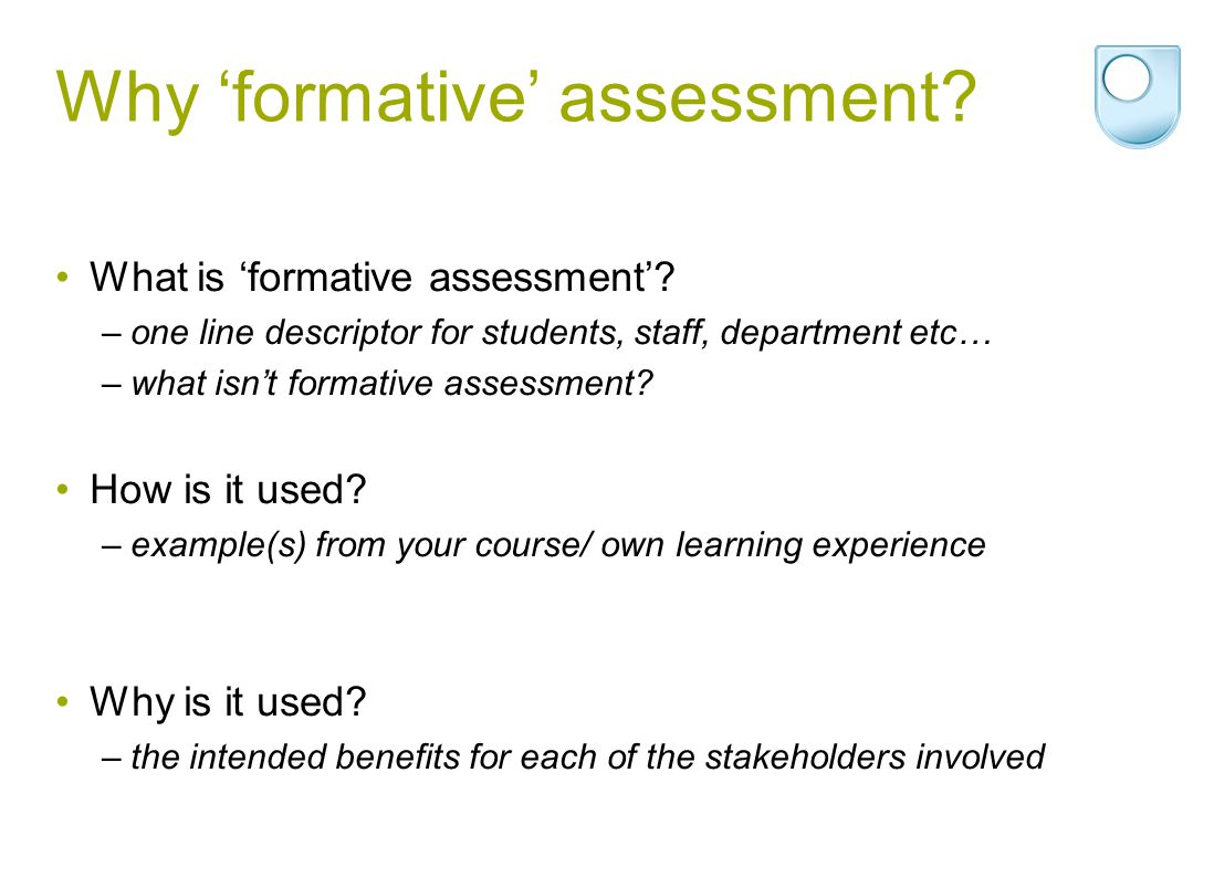 Why formative assessment? What is formative assessment? –one line descriptor for students, staff, department etc… –what isnt formative assessment? How