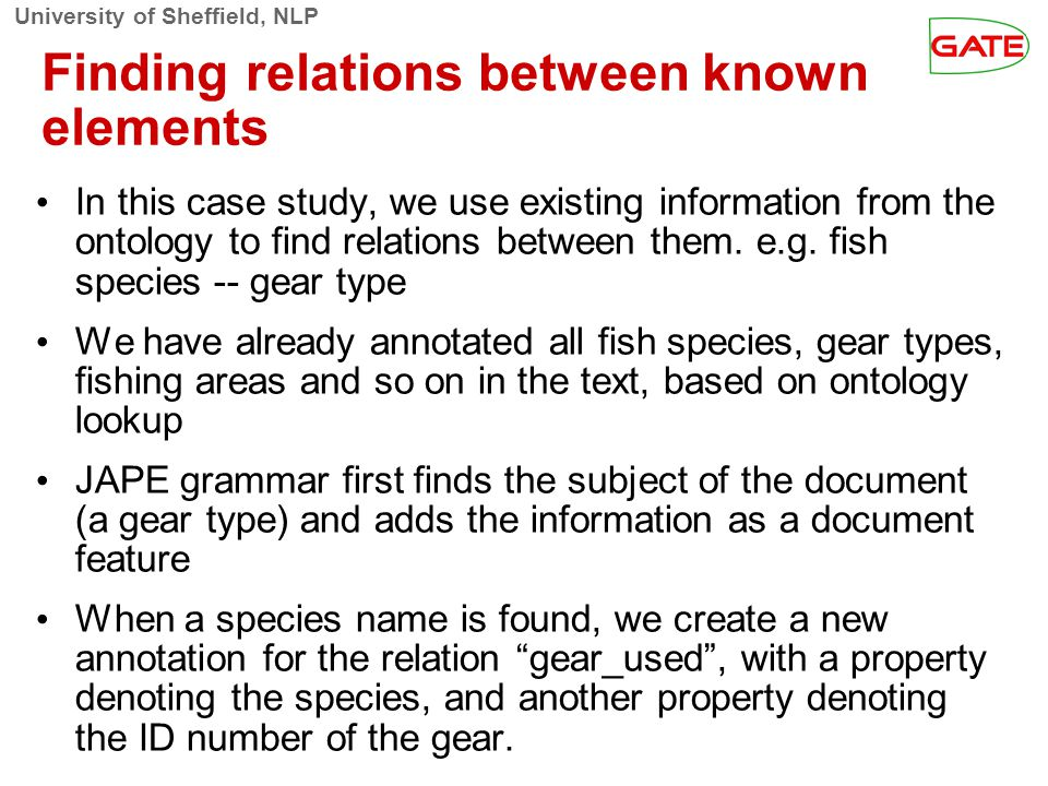 University of Sheffield, NLP Finding relations between known elements In this case study, we use existing information from the ontology to find relations between them.