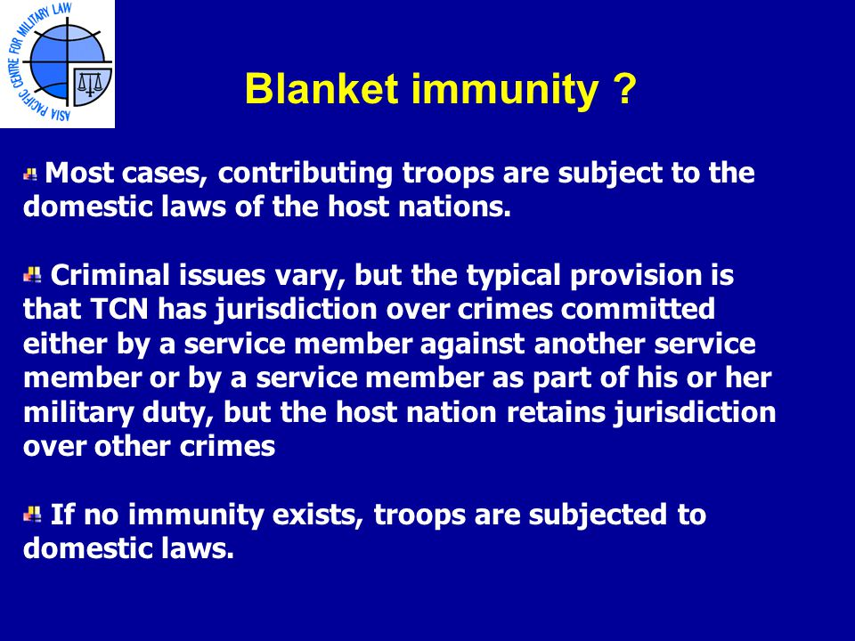 Most cases, contributing troops are subject to the domestic laws of the host nations.
