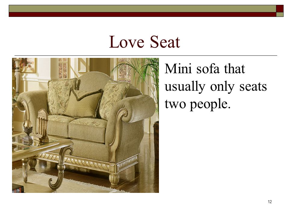 12 Love Seat Mini sofa that usually only seats two people.