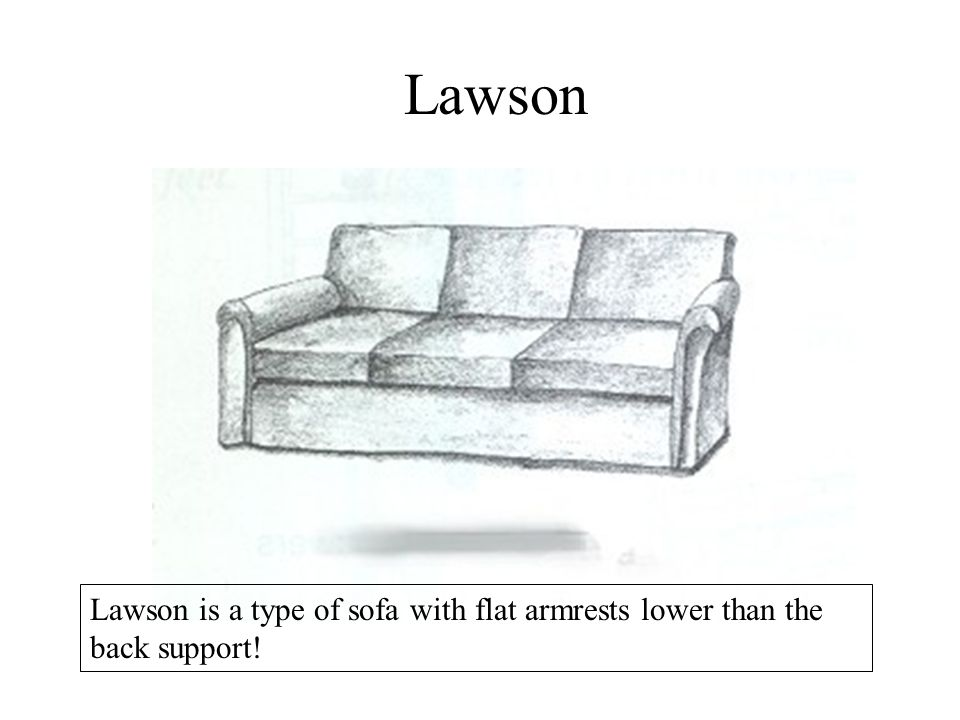 Lawson Lawson is a type of sofa with flat armrests lower than the back support!