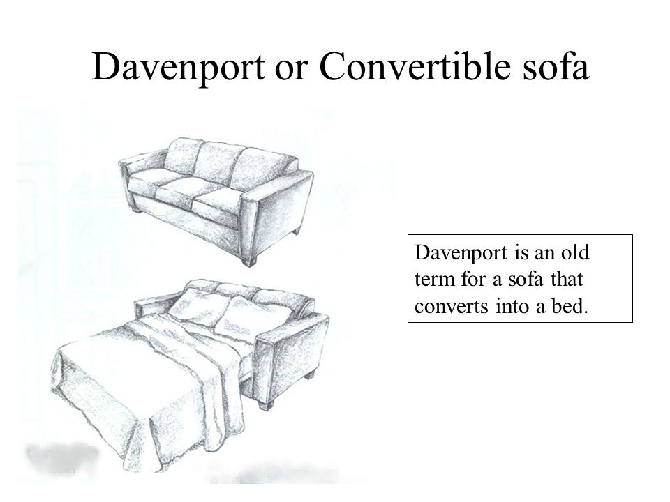 Davenport or Convertible sofa Davenport is an old term for a sofa that converts into a bed.