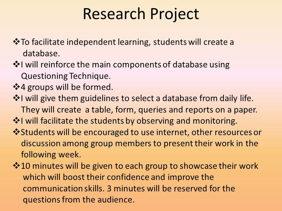 Research Project To facilitate independent learning, students will create a database.