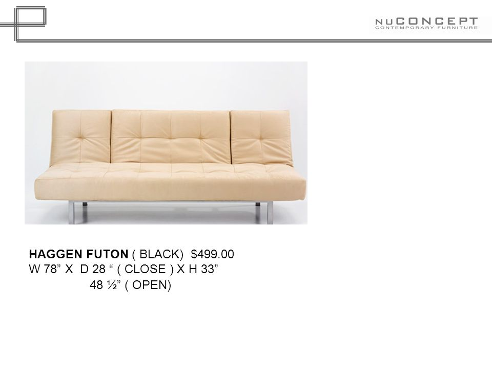 HAGGEN FUTON ( BLACK) $ W 78 X D 28 ( CLOSE ) X H ½ ( OPEN)