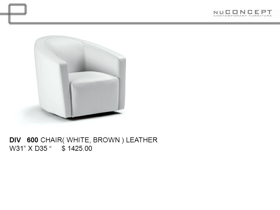 DIV 600 CHAIR( WHITE, BROWN ) LEATHER W31 X D35 $