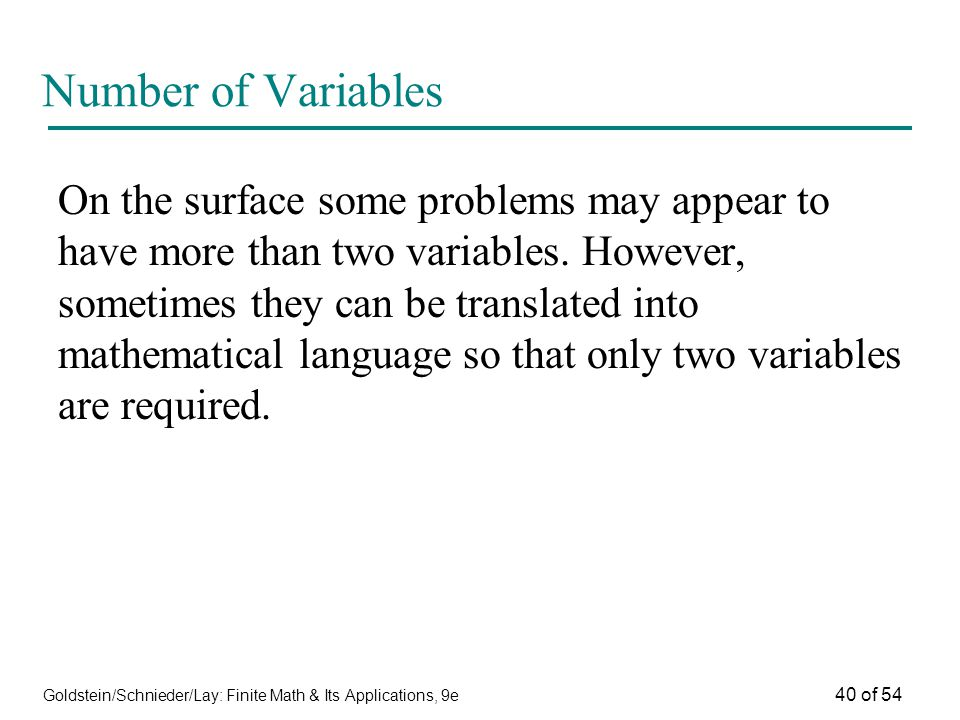 Goldstein/Schnieder/Lay: Finite Math & Its Applications, 9e 40 of 54 Number of Variables On the surface some problems may appear to have more than two
