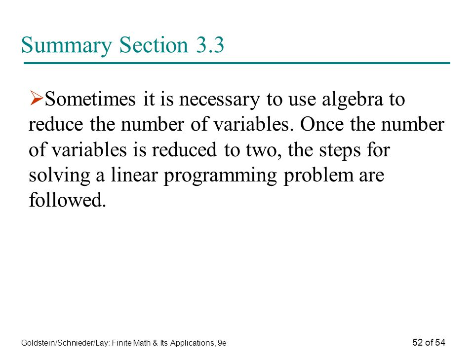 Goldstein/Schnieder/Lay: Finite Math & Its Applications, 9e 52 of 54 Summary Section 3.3 Sometimes it is necessary to use algebra to reduce the number