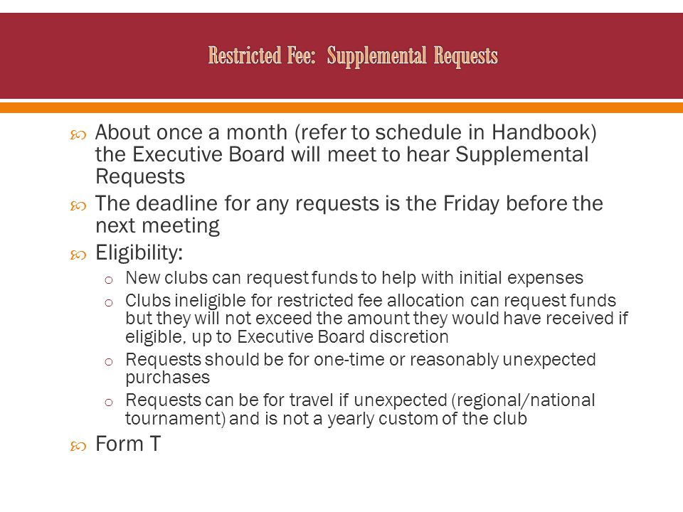 About once a month (refer to schedule in Handbook) the Executive Board will meet to hear Supplemental Requests The deadline for any requests is the Fr