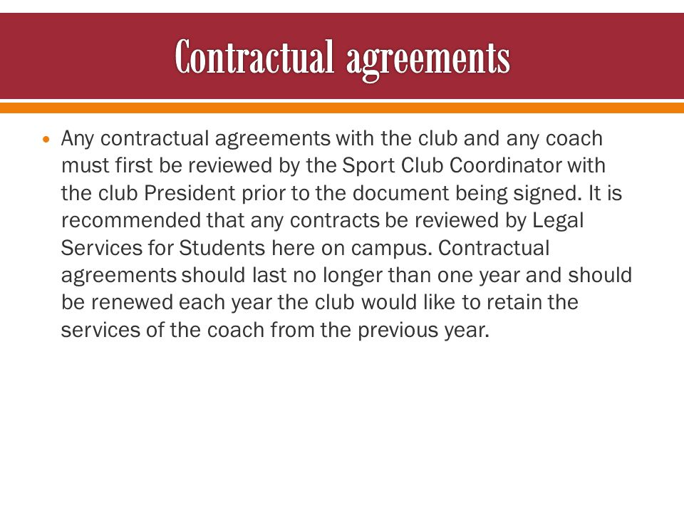 Any contractual agreements with the club and any coach must first be reviewed by the Sport Club Coordinator with the club President prior to the docum