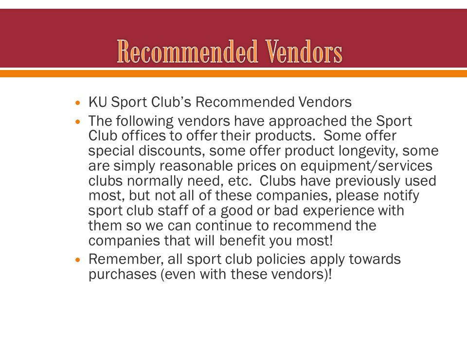 KU Sport Clubs Recommended Vendors The following vendors have approached the Sport Club offices to offer their products. Some offer special discounts,