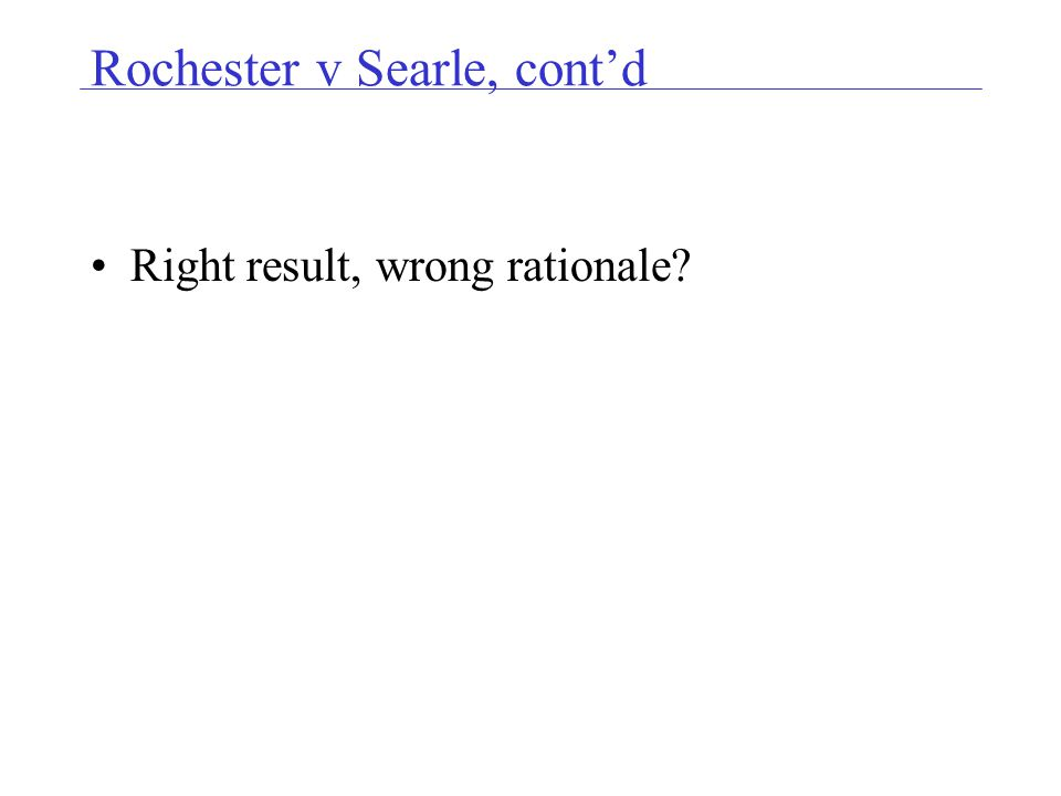 Rochester v Searle, contd Right result, wrong rationale
