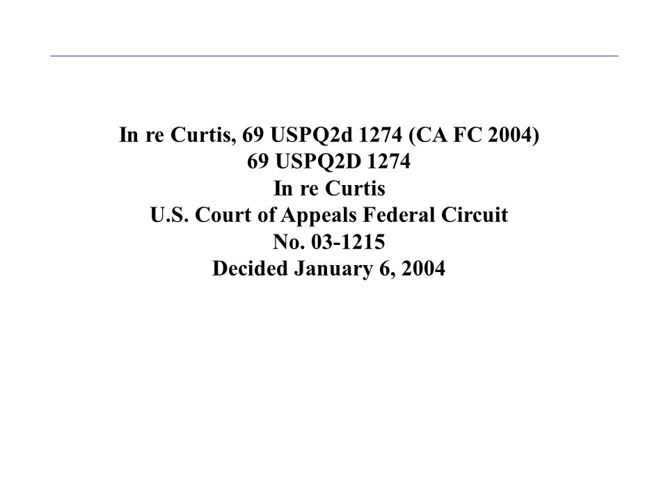 In re Curtis, 69 USPQ2d 1274 (CA FC 2004) 69 USPQ2D 1274 In re Curtis U.S.