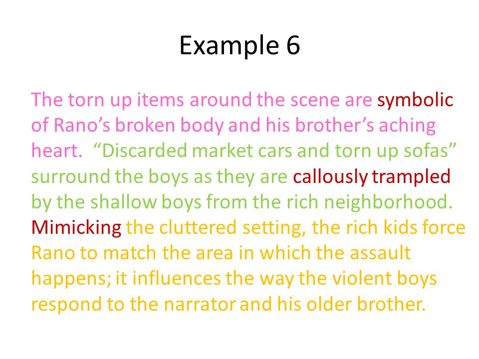 Example 6 The torn up items around the scene are symbolic of Ranos broken body and his brothers aching heart. Discarded market cars and torn up sofas
