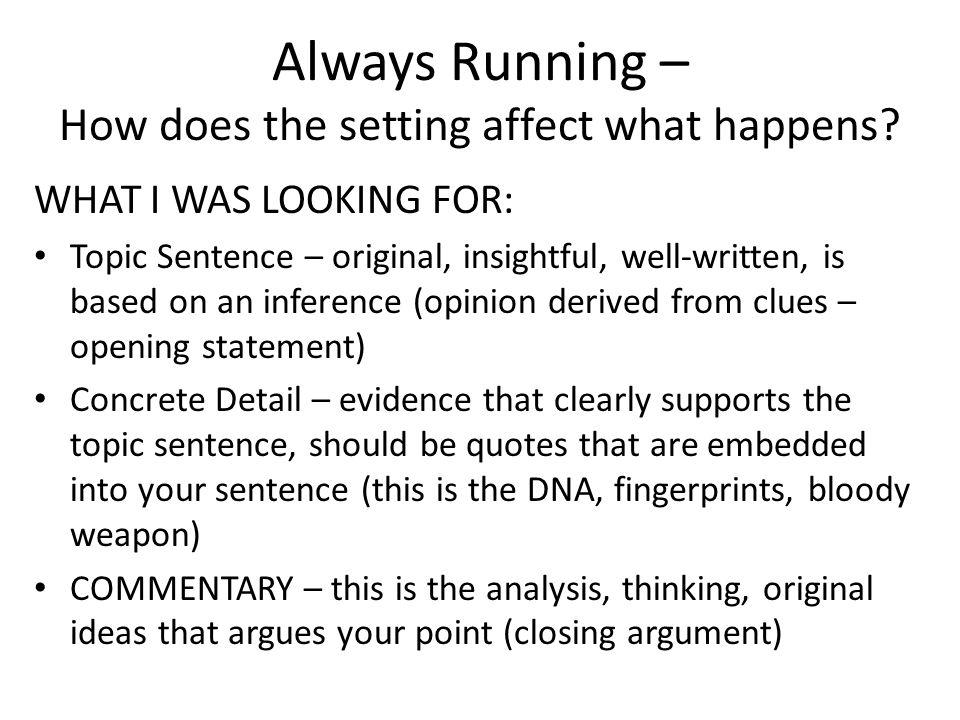 Always Running – How does the setting affect what happens? WHAT I WAS LOOKING FOR: Topic Sentence – original, insightful, well-written, is based on an