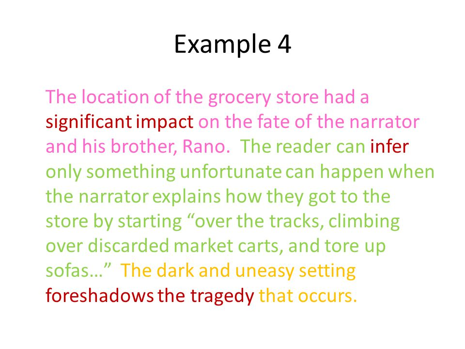 Example 4 The location of the grocery store had a significant impact on the fate of the narrator and his brother, Rano. The reader can infer only some