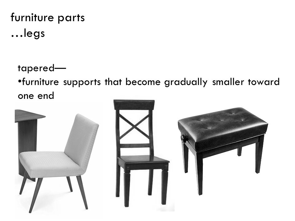 tapered furniture supports that become gradually smaller toward one end furniture parts …legs