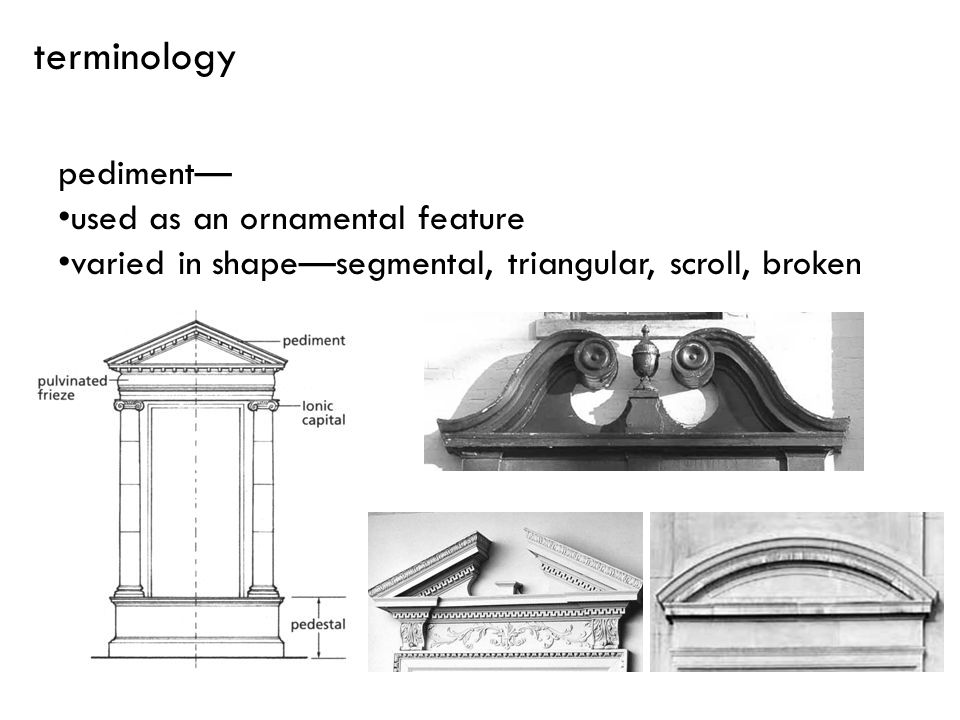 pediment used as an ornamental feature varied in shapesegmental, triangular, scroll, broken terminology
