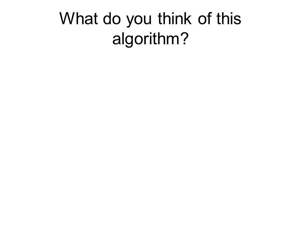 What do you think of this algorithm?