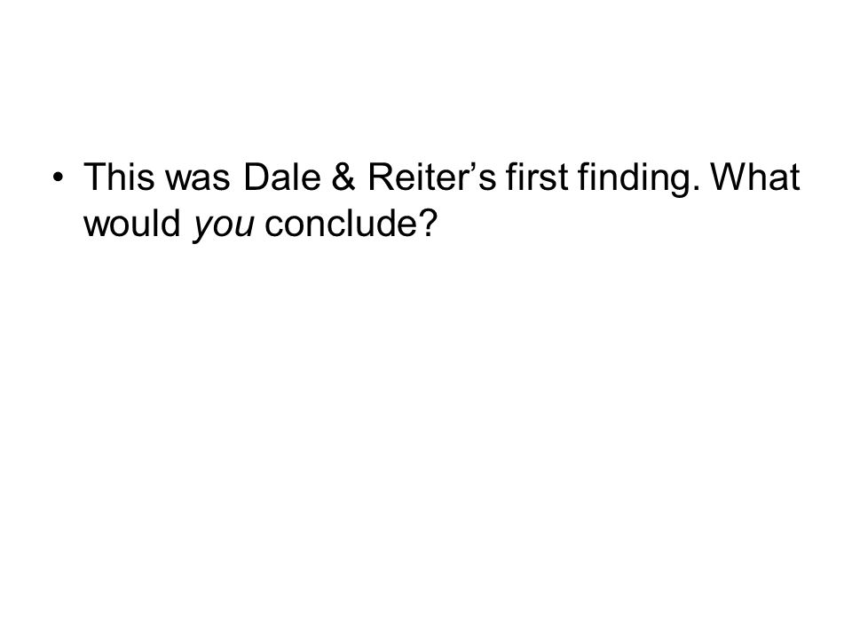 This was Dale & Reiters first finding. What would you conclude