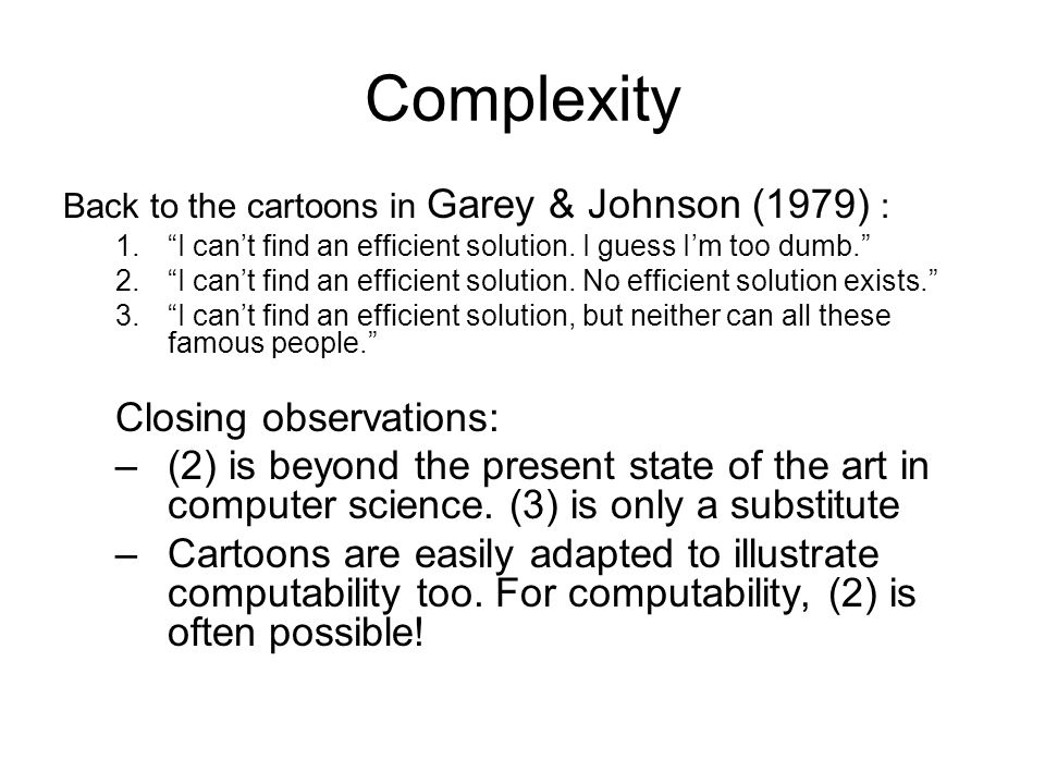 Complexity Back to the cartoons in Garey & Johnson (1979) : 1.I cant find an efficient solution.