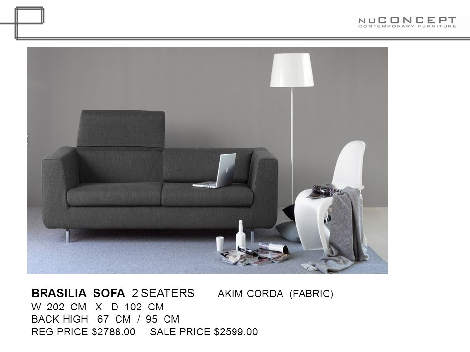 BRASILIA SOFA 2 SEATERS AKIM CORDA (FABRIC) W 202 CM X D 102 CM BACK HIGH 67 CM / 95 CM REG PRICE $2788.00 SALE PRICE $2599.00