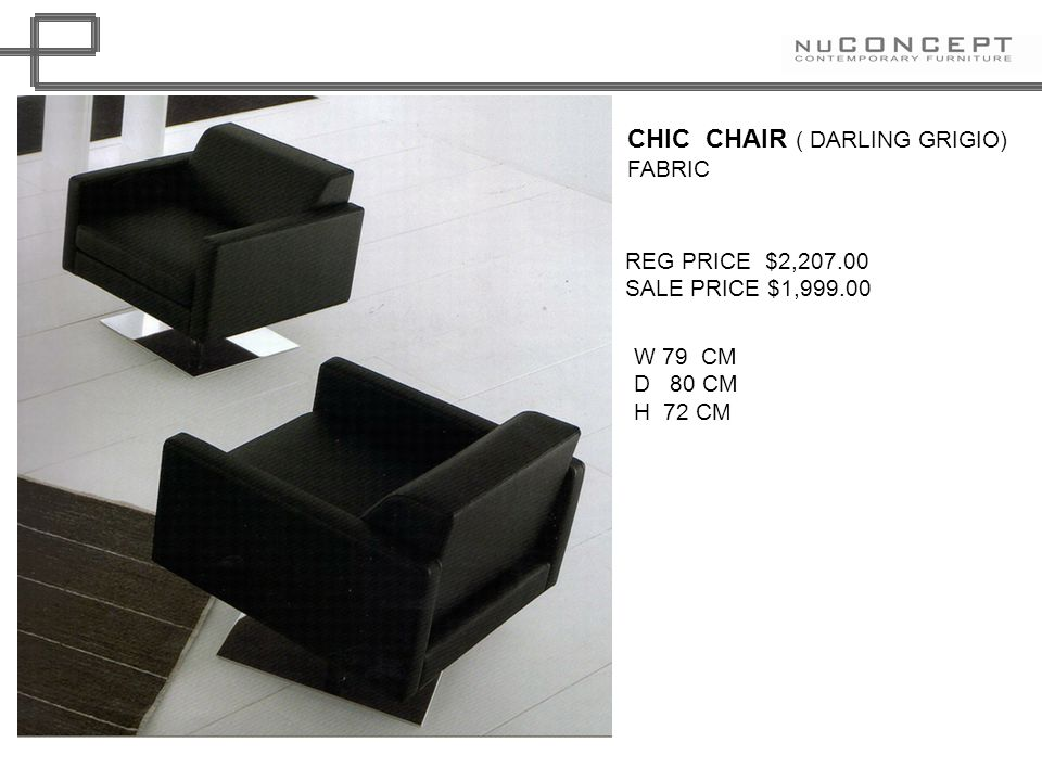 CHIC CHAIR ( DARLING GRIGIO) FABRIC REG PRICE $2,207.00 SALE PRICE $1,999.00 W 79 CM D 80 CM H 72 CM