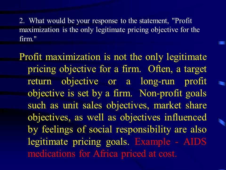 Profit maximization is not the only legitimate pricing objective for a firm.