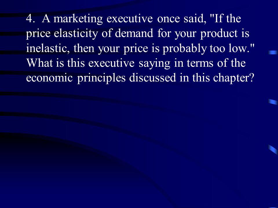 4. A marketing executive once said,