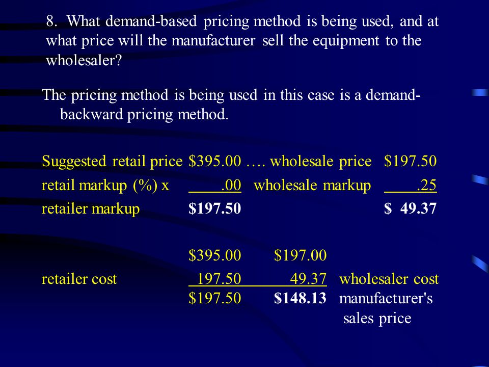 8. What demand-based pricing method is being used, and at what price will the manufacturer sell the equipment to the wholesaler? The pricing method is