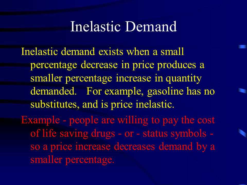 Inelastic Demand Inelastic demand exists when a small percentage decrease in price produces a smaller percentage increase in quantity demanded.