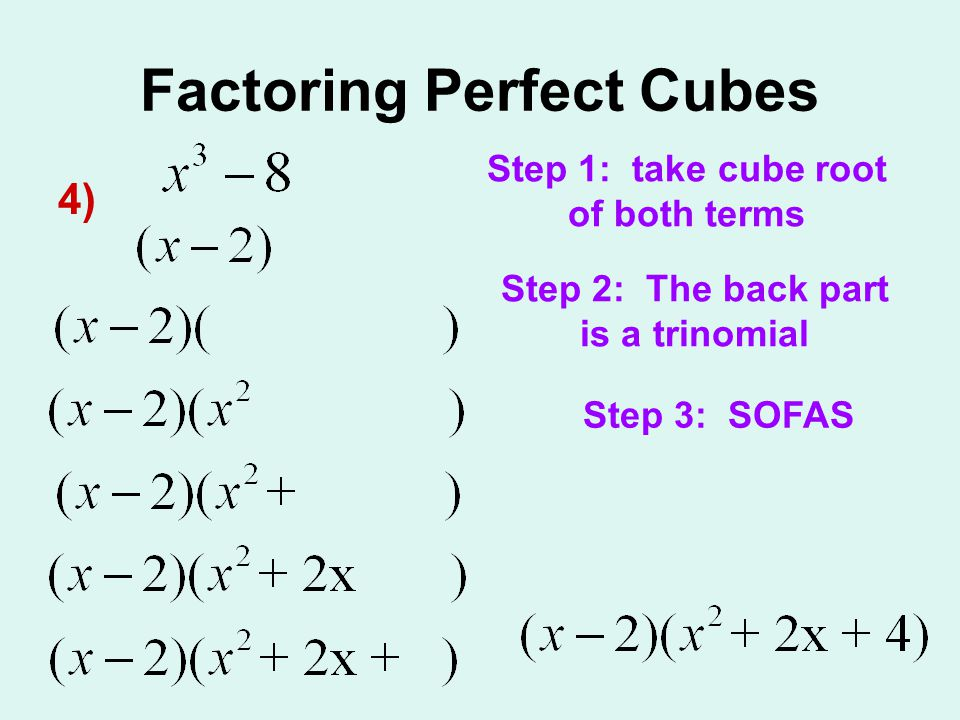 Factoring Perfect Cubes 4) Step 1: take cube root of both terms Step 2: The back part is a trinomial Step 3: SOFAS