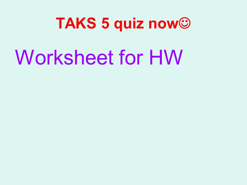 TAKS 5 quiz now Worksheet for HW