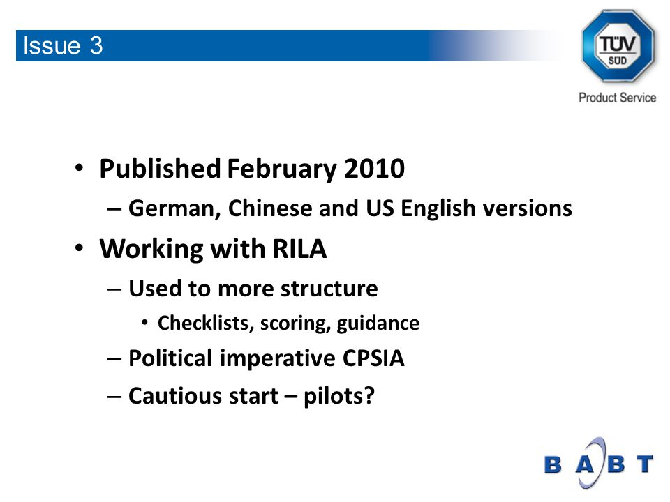 Published February 2010 – German, Chinese and US English versions Working with RILA – Used to more structure Checklists, scoring, guidance – Political imperative CPSIA – Cautious start – pilots.