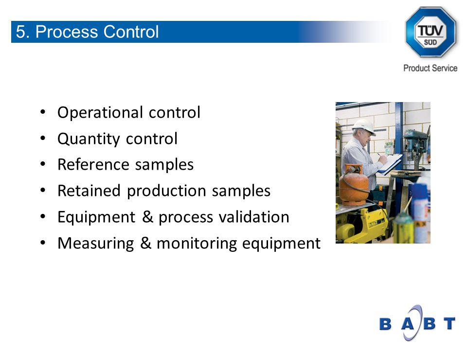 Operational control Quantity control Reference samples Retained production samples Equipment & process validation Measuring & monitoring equipment 5.