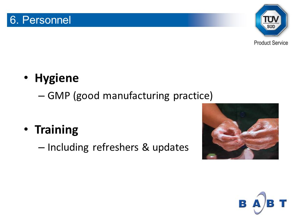Hygiene – GMP (good manufacturing practice) Training – Including refreshers & updates 6. Personnel