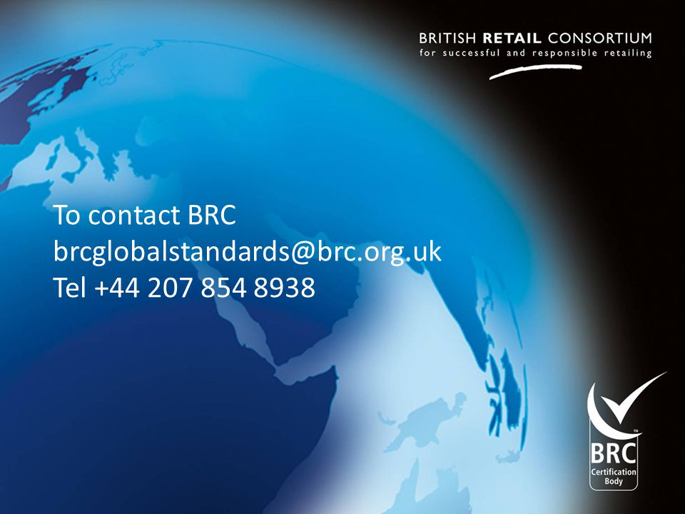 To contact BRC brcglobalstandards@brc.org.uk Tel +44 207 854 8938