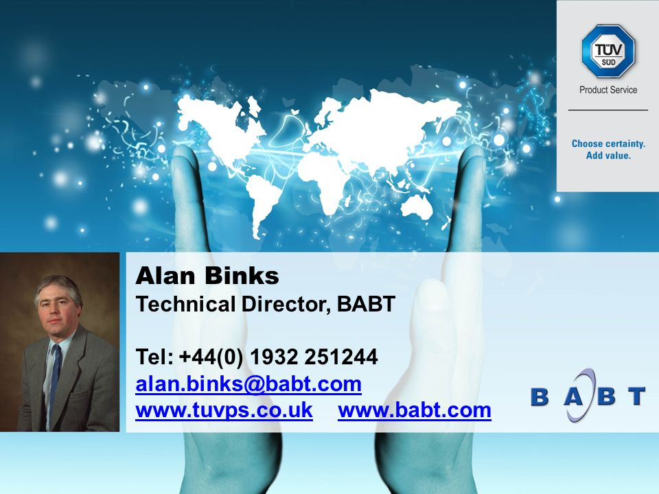 Alan Binks Technical Director, BABT Tel: +44(0) 1932 251244 alan.binks@babt.com www.tuvps.co.ukwww.tuvps.co.uk www.babt.comwww.babt.com