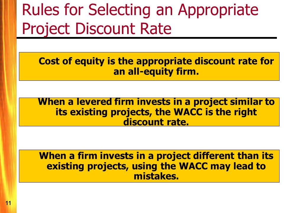 11 Rules for Selecting an Appropriate Project Discount Rate Cost of equity is the appropriate discount rate for an all-equity firm.