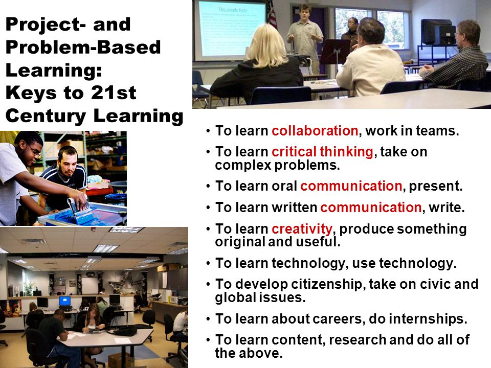 Project- and Problem-Based Learning: Keys to 21st Century Learning To learn collaboration, work in teams.