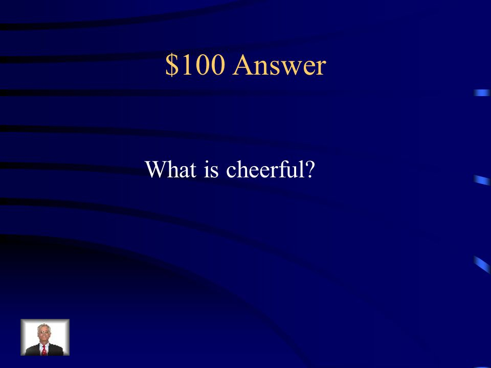 $100 Question Which word has a similar meaning of the word happy messy dull shivering cheerful
